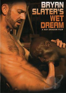 Bryan Slater's Wet Dream
